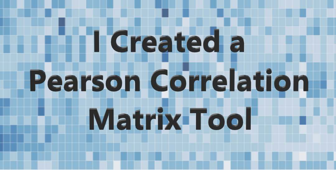 I Recreated and Enhanced the Pearson Correlation Tool in Alteryx