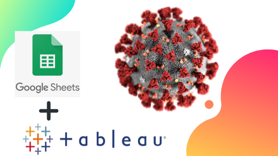 Dynamic Coronavirus Dashboard with Google Sheets and Tableau