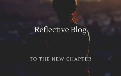 Reflective Blog – To The New Chapter