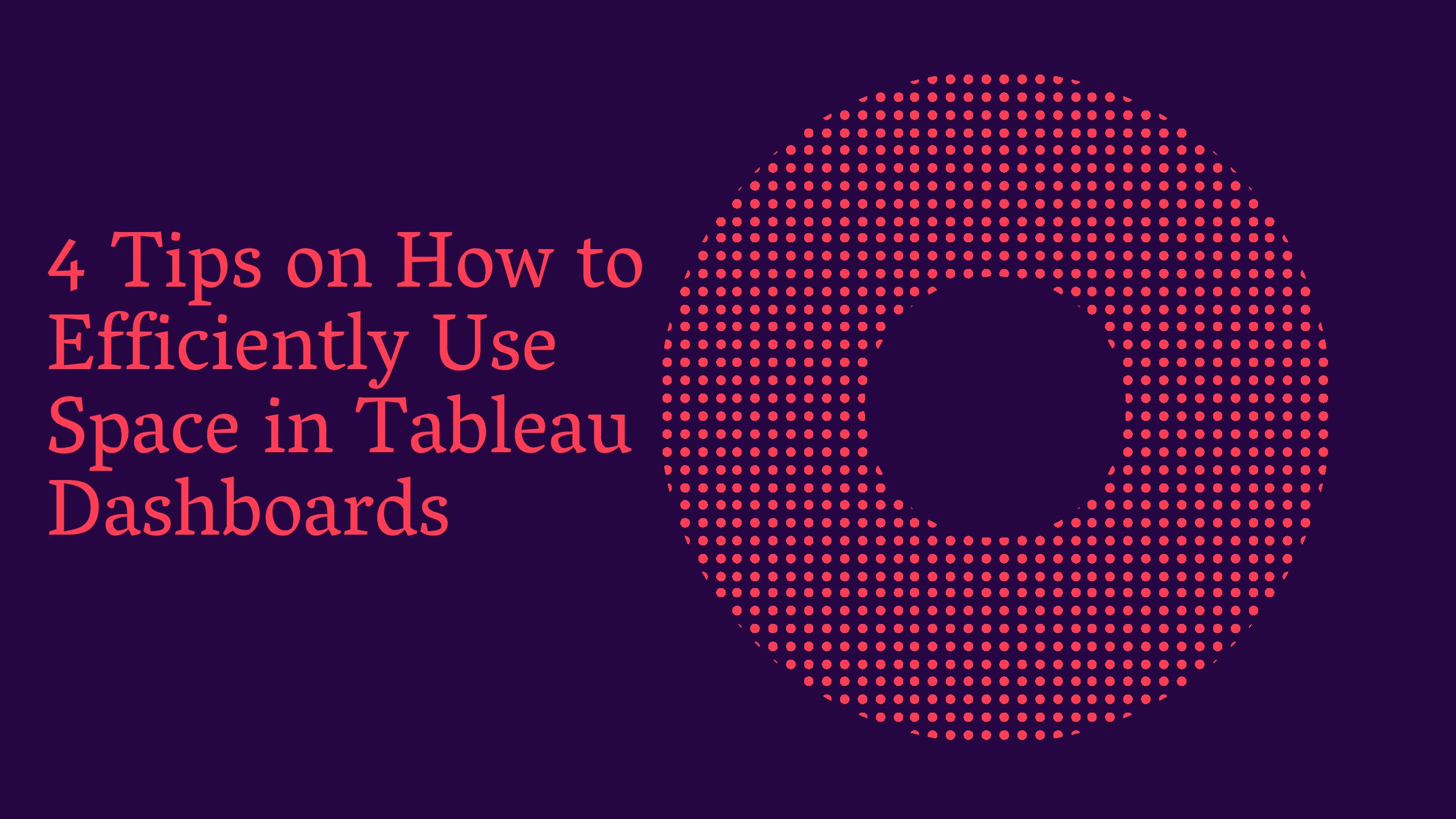 4 Tips on How to Efficiently Use Space in Tableau Dashboards