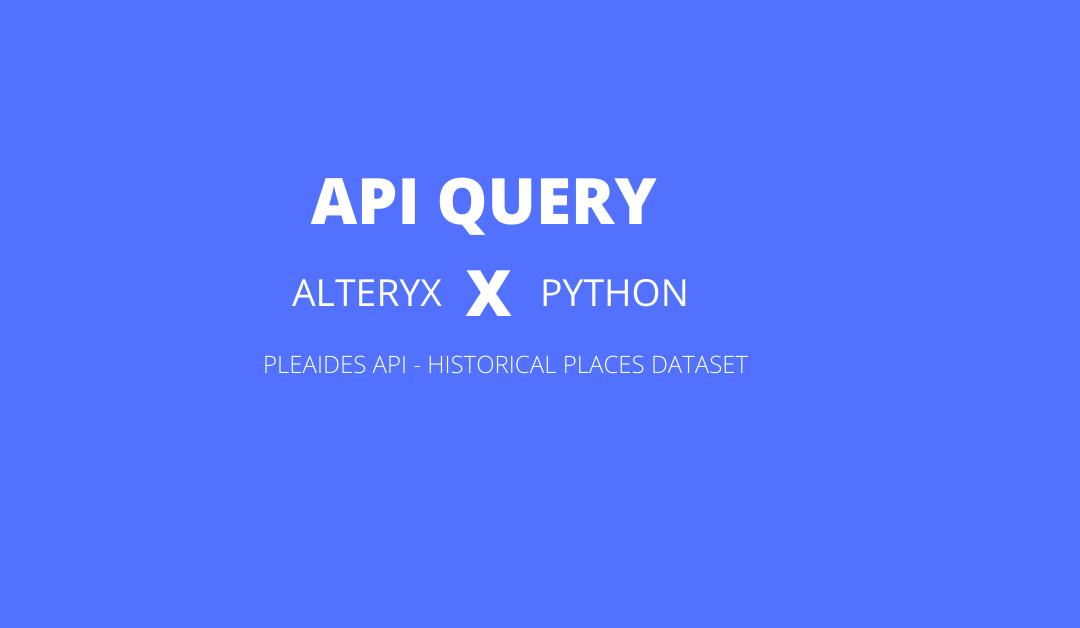 Querying an API using Alteryx + Python – Pleiades API (Historical Places)