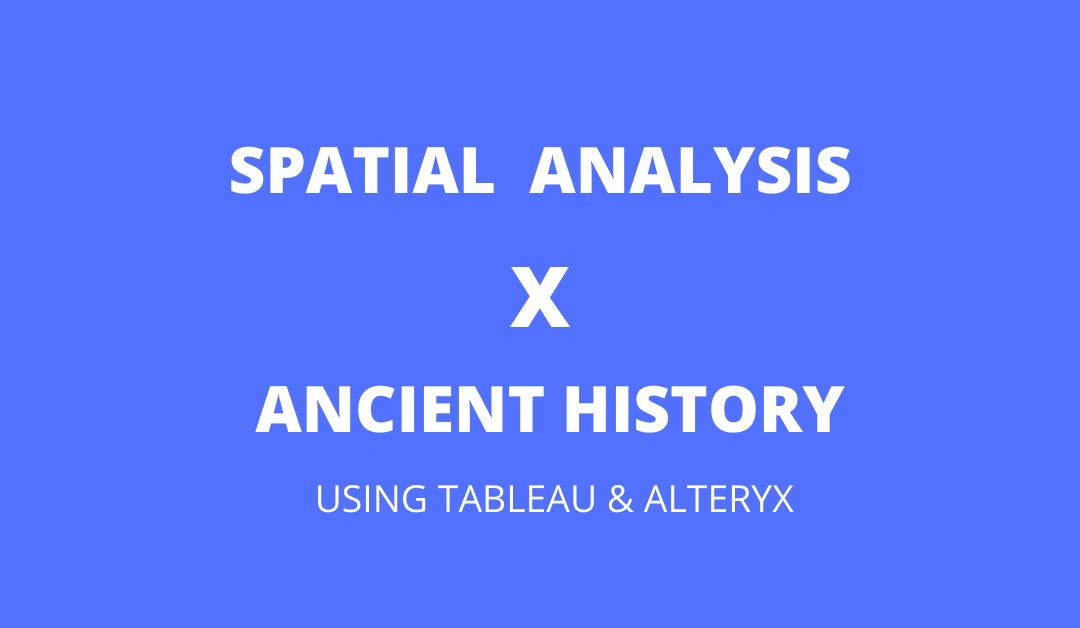 Spatial Data Analytics X Ancient History – using Tableau & Alteryx