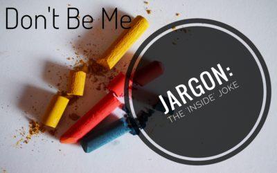 Don't Be Me – Jargon: The 'Inside' Jokes