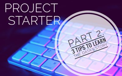 Project Starter: Part 2 – 3 Tips to Learn the Data's Story